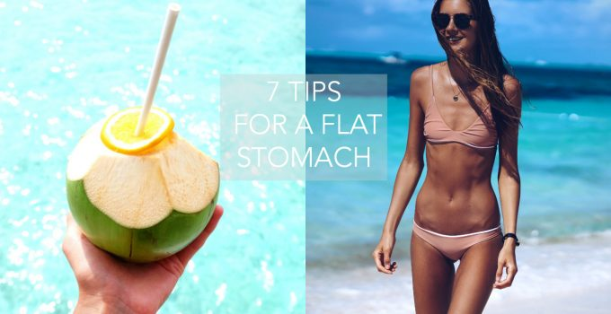 7 TIPS FOR A FLAT STOMACH