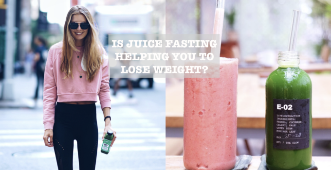 IS JUICE FASTING HELPING YOU TO LOSE WEIGHT?